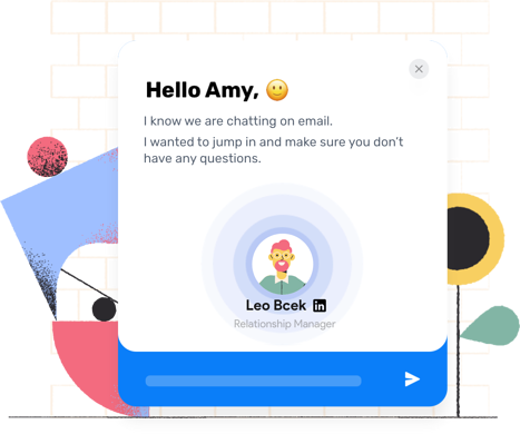 """Chatbot pop-up with a conversation that says """"Hello Amy, I know we are chatting on email. I wanted to jump in and make sure you don't have any questions."""""""